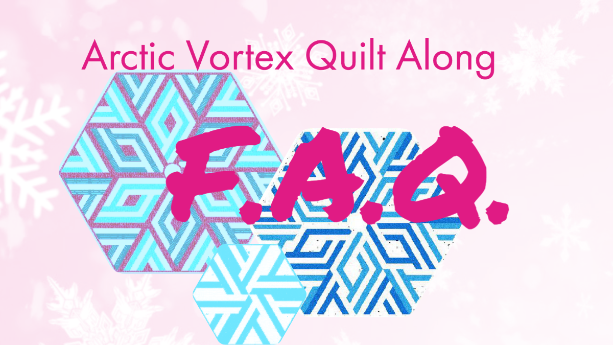 Arctic Vortex Quilt Along FAQs, Early Bird Prize, and Recommended Tools
